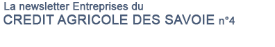 La newsletter Entreprises du CREDIT AGRICOLE DES SAVOIE n°4