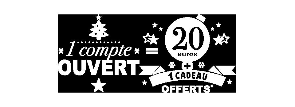 1 compte ouvert = 20 euros + 1 cadeau offerts*