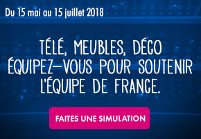 Du 15 mai au 15 juillet 2018. Télé, meubles, déco... Équipez-vous pour soutenir l'équipe de France.