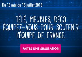 Du 15 mai au 15 juillet 2018. Télé, meubles, déco équipez-vous pour soutenir l'équipe de France.