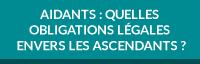 Aidants : quelles obligations légales envers les ascendants ?